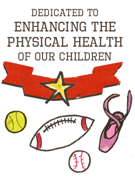 Dedicated to Enhancing the Physical Health of Our Children